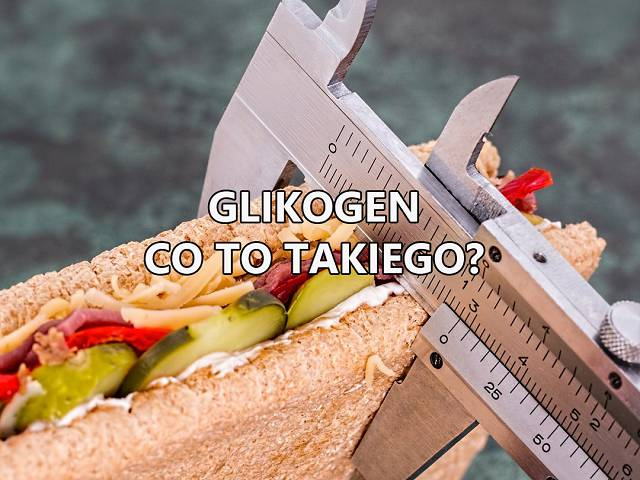 Glikogen – co to takiego?